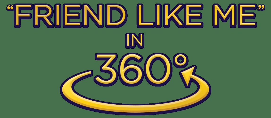 Friend Like Me In 360°